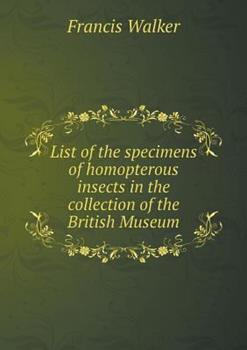 Paperback List of the Specimens of Homopterous Insects in the Collection of the British Museum Book