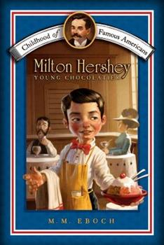 Milton Hershey: Young Chocolatier - Book  of the Childhood of Famous Americans