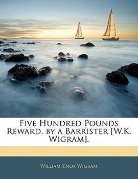 Paperback Five Hundred Pounds Reward by a Barrister [W K Wigram] Book