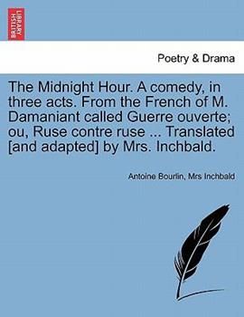 Paperback The Midnight Hour a Comedy, in Three Acts from the French of M Damaniant Called Guerre Ouverte; Ou, Ruse Contre Ruse Translated [and Adapted] B Book