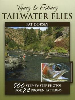 Tying & Fishing Tailwater Flies: 500 Step-By-Step Photos for 24 Proven Patterns 0811707229 Book Cover