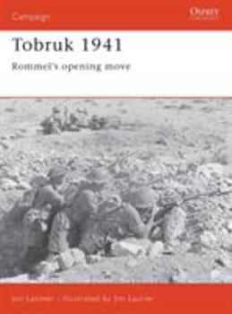 Tobruk 1941: Rommel's Opening Move (Campaign) - Book #80 of the Osprey Campaign