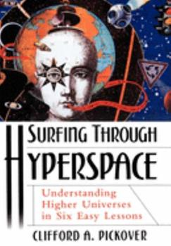 Surfing through Hyperspace: Understanding Higher Universes in Six Easy Lessons 0195130065 Book Cover