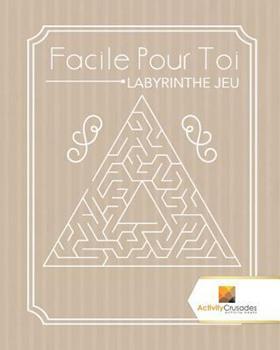 Paperback Facile Pour Toi: Labyrinthe Jeu [French] Book