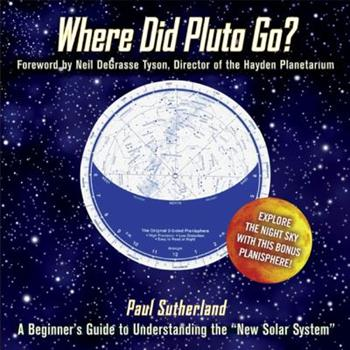 """Where Did Pluto Go?: A Beginner's Guide to Understanding the """"New"""" Solar System"""