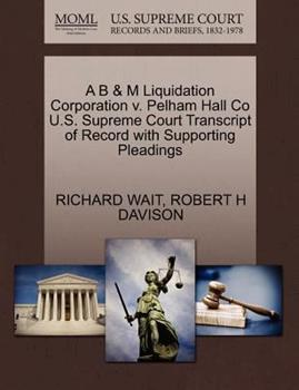Paperback A B and M Liquidation Corporation V. Pelham Hall Co U. S. Supreme Court Transcript of Record with Supporting Pleadings Book