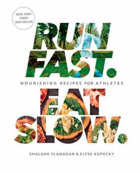 Run Fast. Eat Slow.: Nourishing Recipes for Athletes