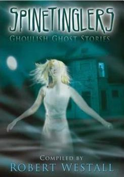 Spinetinglers: Ghoulish Ghost Stories 0753461404 Book Cover