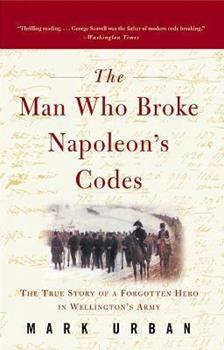 The Man Who Broke Napoleon's Codes: The Story of George Scovell 006018891X Book Cover