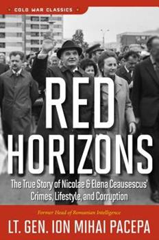 Paperback Red Horizons: The True Story of Nicolae and Elena Ceausescus' Crimes, Lifestyle, and Corruption Book