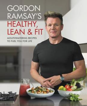 Gordon Ramsay's Healthy, Lean & Fit 1538714663 Book Cover