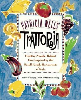 Patricia Wells' Trattoria: Simple and Robust Fare Inspired by the Small Family Restaurants of Italy 0380714981 Book Cover