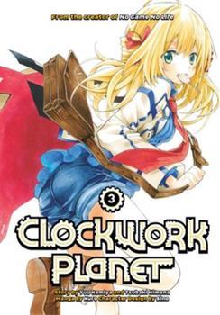 Clockwork Planet, Vol. 3 - Book #3 of the 漫画 クロックワーク・プラネット / Clockwork Planet Manga