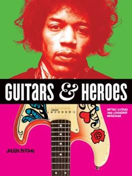 Paperback Guitars and Heroes: Mythic Guitars and Legendary Musicians Book