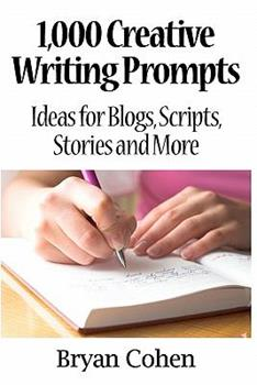 1,000 Creative Writing Prompts: Ideas for Blogs, Scripts, Stories and More - Book  of the 1,000 Creative Writing Prompts