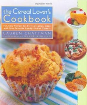 The Cereal Lover's Cookbook: Fun, Easy Recipes for Every Occasion, Made with Your Favorite Ready-to-Eat Cereals 0764597744 Book Cover