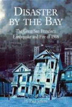 Disaster By the Bay: The Great San Francisco Earthquake and Fire of 1906 1592281397 Book Cover
