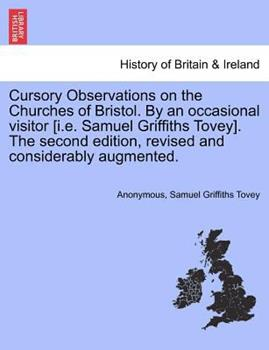 Paperback Cursory Observations on the Churches of Bristol by an Occasional Visitor [I E Samuel Griffiths Tovey] the Second Edition, Revised and Considerably Book