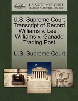 Paperback U. S. Supreme Court Transcript of Record Williams V. Lee : Williams V. Ganado Trading Post Book