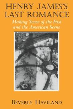 Paperback Henry James' Last Romance: Making Sense of the Past and the American Scene Book