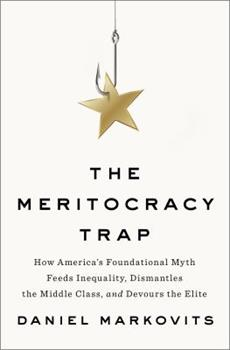 Hardcover The Meritocracy Trap : How America's Foundational Myth Feeds Inequality, Dismantles the Middle Class, and Devours the Elite Book
