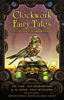 Paperback Clockwork Fairy Tales: a Collection of Steampunk Fables Book