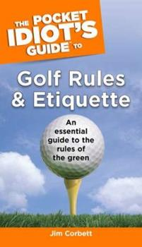 The Pocket Idiot's Guide to Golf Rules and Etiquette - Book  of the Pocket Idiot's Guide