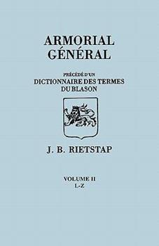 Paperback Armorial General, Precede Du'un Dictionnaire Des Terms Du Blason. in French. in Three Volumes. Volume II, L-Z Book