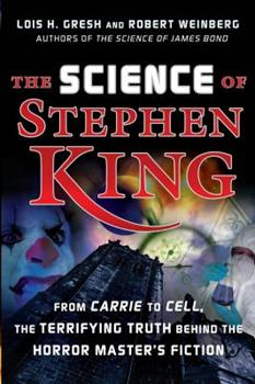 The Science of Stephen King: From Carrie to Cell, the Terrifying Truth Behind the Horror Masters Fiction 1620456575 Book Cover