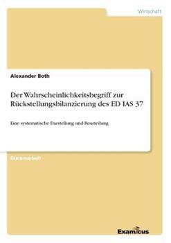 Paperback Der Wahrscheinlichkeitsbegriff Zur R?ckstellungsbilanzierung des Ed Ias 37 [German] Book