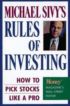Michael Sivy's Rules of Investing: How to Pick Stocks Like a Pro 0446519820 Book Cover