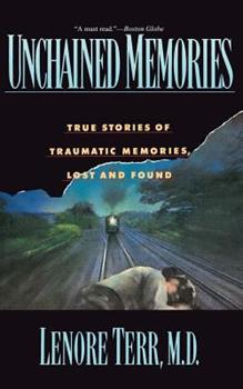 Unchained Memories: True Stories of Traumatic Memories, Lost and Found 0465088236 Book Cover