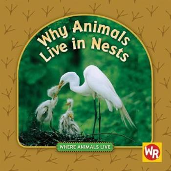 Why Animals Live in Nests - Book  of the Where Animals Live