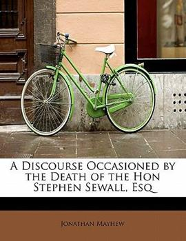 Paperback A Discourse Occasioned by the Death of the Hon Stephen Sewall, Esq Book