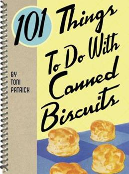 101 Things to do with Canned Biscuits 1423604636 Book Cover