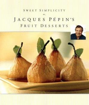 Sweet Simplicity: Jacques Pepin's Fruit Desserts (Pepin, Jacques) 0912333987 Book Cover