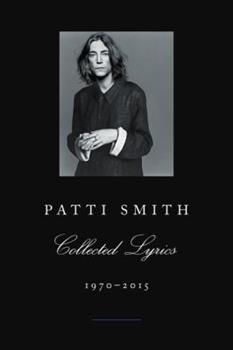 Patti Smith Collected Lyrics, 1970-2015 006234501X Book Cover