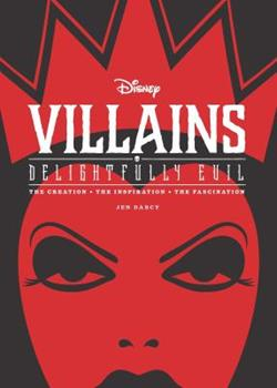 Hardcover Disney Villains: Delightfully Evil: The Creation - The Inspiration - The Fascination Book
