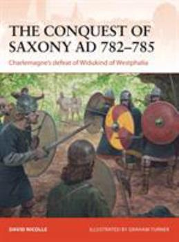 The Conquest of Saxony 782-785 AD: Charlemagne's defeat of Widukind of Westphalia - Book #271 of the Osprey Campaign