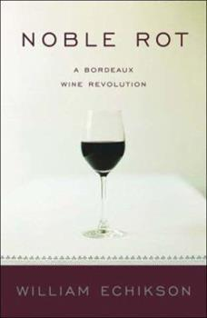 Noble Rot: A Bordeaux Wine Revolution 0393326942 Book Cover