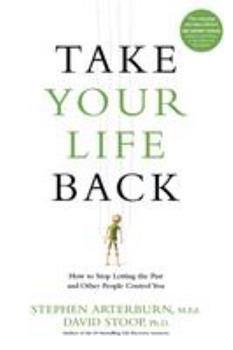 Take Your Life Back: How to Stop Letting the Past and Other People Control You 1496413679 Book Cover