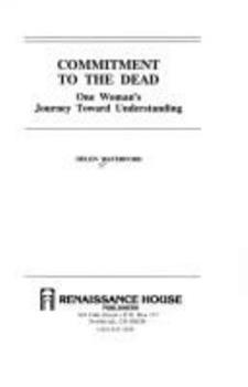 Commitment to the Dead: One Woman's Journey Toward Understanding 0939650622 Book Cover