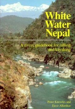 Paperback White Water Nepal: A Rivers Guidebook for Rafting & Kayaking Book