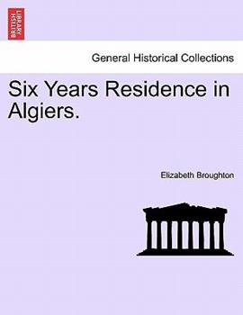 Paperback Six Years Residence in Algiers Book