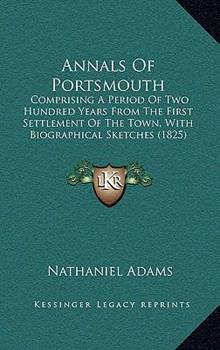 Hardcover Annals of Portsmouth : Comprising A Period of Two Hundred Years from the First Settlement of the Town, with Biographical Sketches (1825) Book