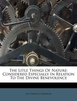 Paperback The Litle Things of Nature : Considered Especially in Relation to the Divine Benevolence Book