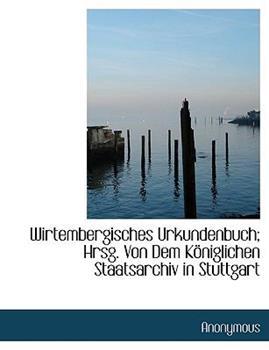 Paperback Wirtembergisches Urkundenbuch; Hrsg Von Dem K?niglichen Staatsarchiv in Stuttgart Book