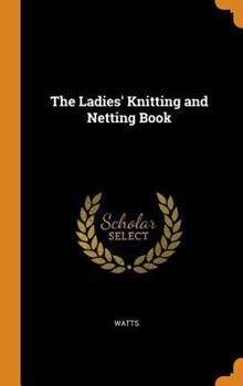 The Ladies' Knitting and Netting Book 0343987511 Book Cover