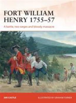 Fort William Henry 1755–57: A battle, two sieges and bloody massacre - Book #260 of the Osprey Campaign