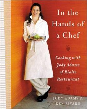 In the Hands of A Chef: Cooking with Jody Adams of Rialto Restaurant 068816837X Book Cover